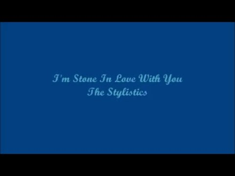 I'm Stone In Love With You - The Stylistics (Lyrics - Letra)
