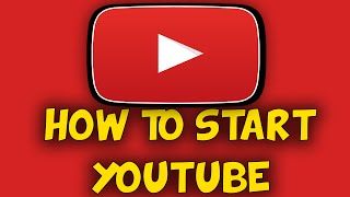 HOW TO START YOUTUBE!