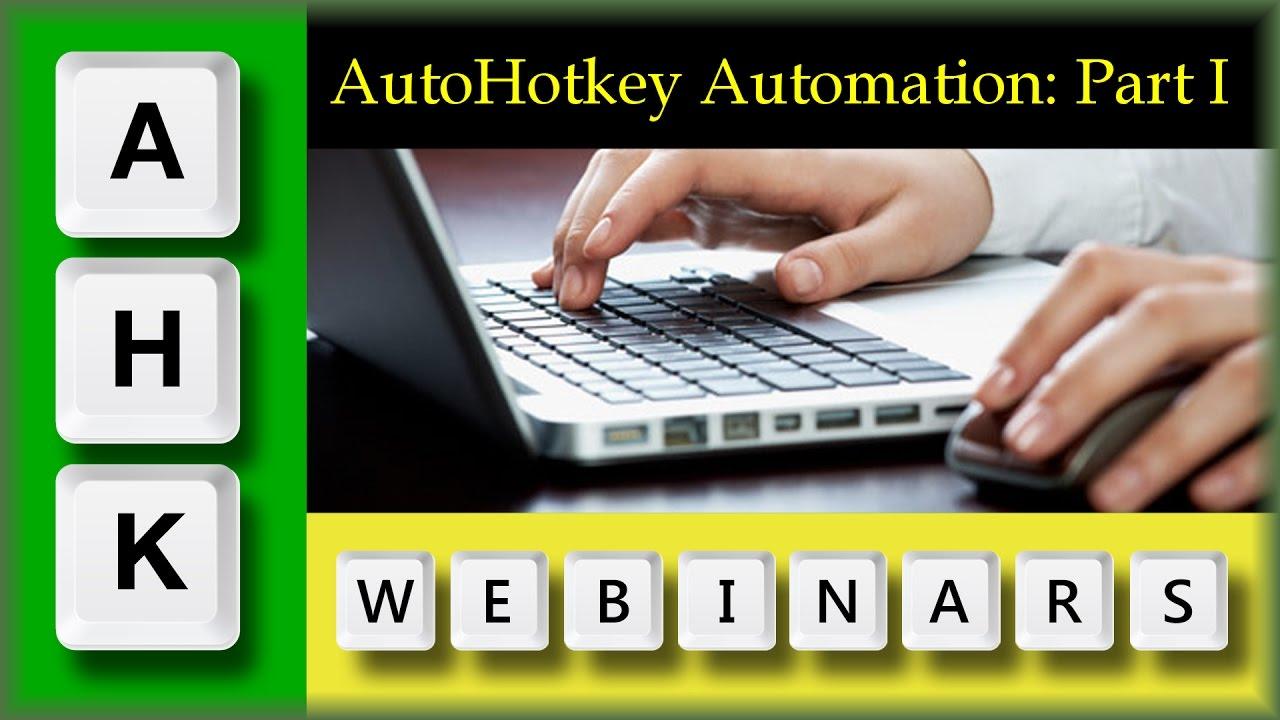 AutoHotkey Webinar 03/2017 Hour 1- Various ways to Automate Windows