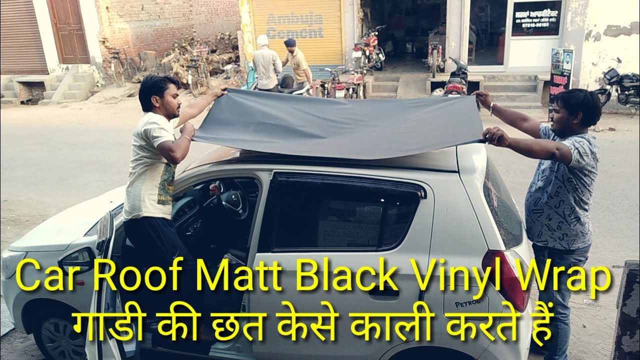How To Car Roof Matt Black Vinyl Wrap Alto K10 Car Modified Car Roof Full Black Youtube