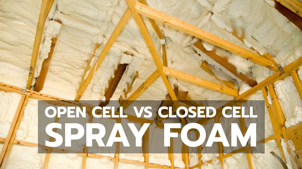 SPRAY FOAM Open Cell vs Closed Cell YouTube