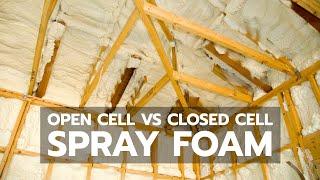 SPRAY FOAM: Open Cell vs Closed Cell
