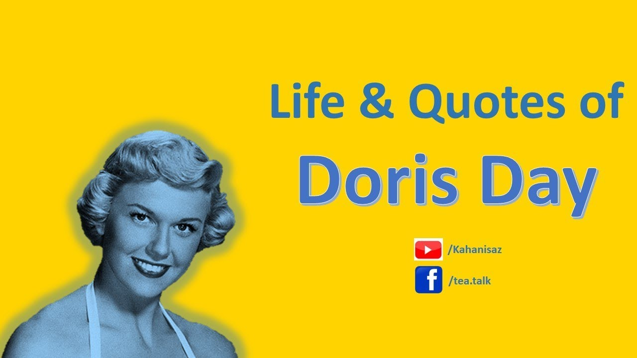 Doris Day Life and Quotes (Que Sera Sera, Whatever Will be Will Be)