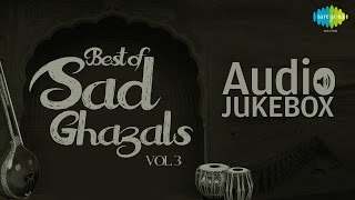 Best of Sad Ghazals - Vol. 3 | Sentimental Ghazal Hits | Audio Jukebox