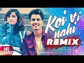 Koi Vi Nahi | Remix | Shirley Setia | Gurnazar | Rajat Nagpal Latest Remix Songs 2018