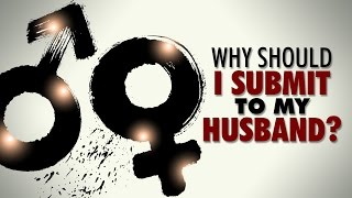 Why Should I Submit to my husband?