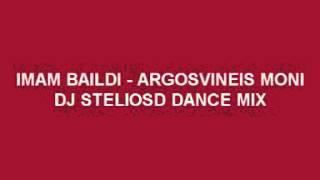 IMAM BAILDI - ARGOSVINEIS MONI (DJ STELIOS D DANCE REMIX)