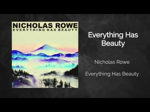 Everything Has Beauty  Nicholas Rowe