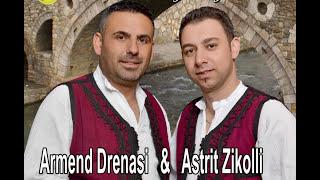 Armendi Drenasi & Astrit Zikolli - Te dugaja e re