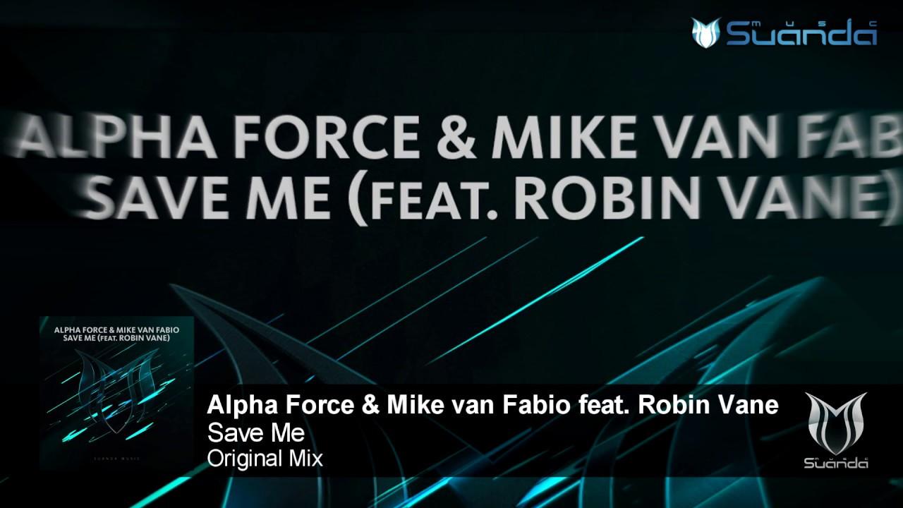 Alpha Force & Mike van Fabio feat. Robin Vane - Save Me (Original Mix)