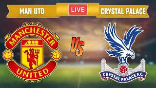 Manchester United vs Crystal Palace Live 🔴 Premier League Crystal Palace vs Man Utd Live Streaming