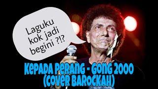 GONG 2000 - Kepada Perang (baROCKah cover)