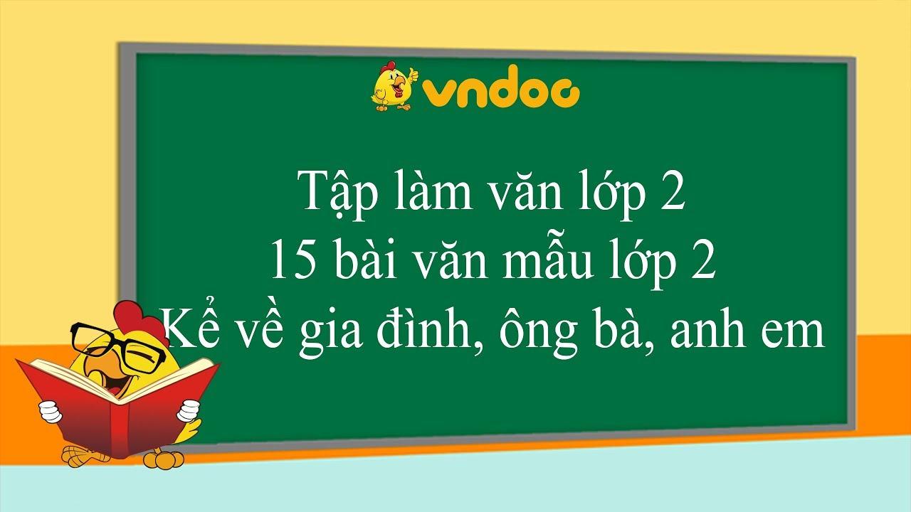 15 bài văn mẫu lớp 2 kể về gia đình, ông bà, anh em – Tập làm văn lớp 2 – VnDoc.com
