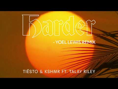 Tiësto & KSHMR ft. Talay Riley - Harder (Yoel Lewis Remix)