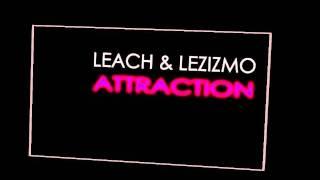 Leach & Lezizmo - Attraction.wmv