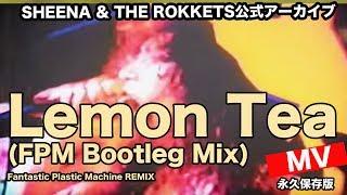 Lemon Tea (FPM Bootleg Mix) SHEENA & THE ROKKETS/Fantastic Plastic Machine REMIX