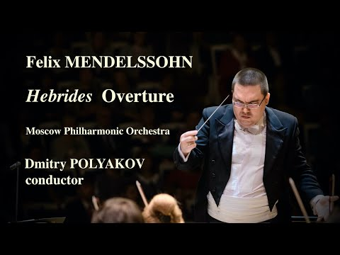 Mendelssohn: Hebrides Overture / Moscow Philharmonic Orchestra • Dmitry Polyakov, Conductor