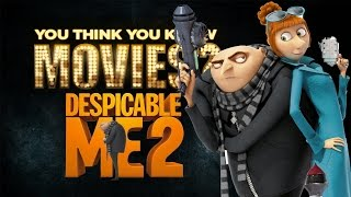 Despicable Me 2 - You Think You Know Movies?