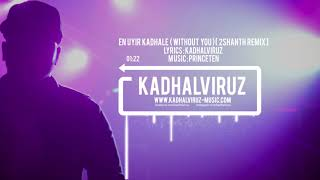 En Uyir Kadhale (Without You) - Kadhalviruz |  2Shanth REMIX