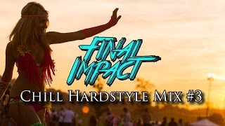 Final Impact - Chill Hardstyle Mix #3 (FREE DOWNLOAD)