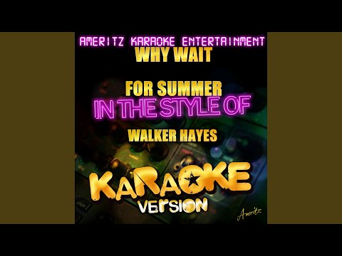 Why Wait for Summer (In the Style of Walker Hayes) (Karaoke Version)