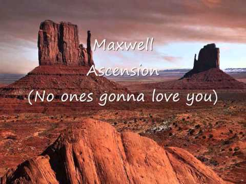 Maxwell - Ascension (No ones gonna love you)