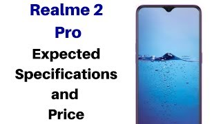 Realme 2 Pro Smartphone Expected Specifications and Price in India.