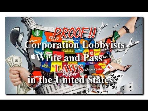 Proof!! Corporation Lobbyists, Write and Pass LAWS in the United States / Anonymous