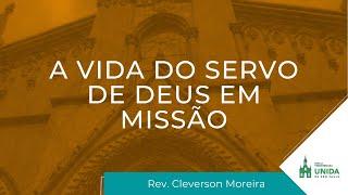 A Vida do Servo de Deus em Missão - Rev. Cleverson Moreira - Conexão com Deus - 10/05/2021