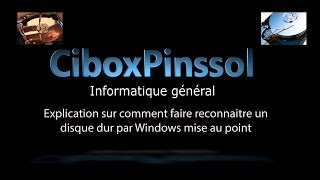 Explication sur comment faire reconnaitre un disque dur par Windows mise au point