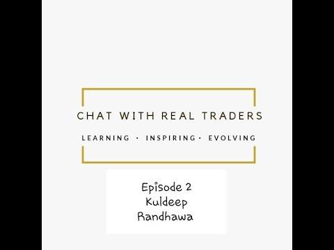 Kuldeep Randhawa - Ep 2 Chat with REAL TRADERS