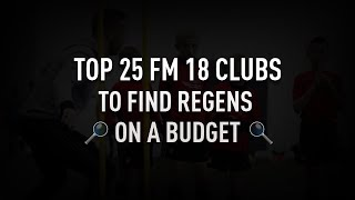 Top 25 FM18 clubs that produce regens on a budget