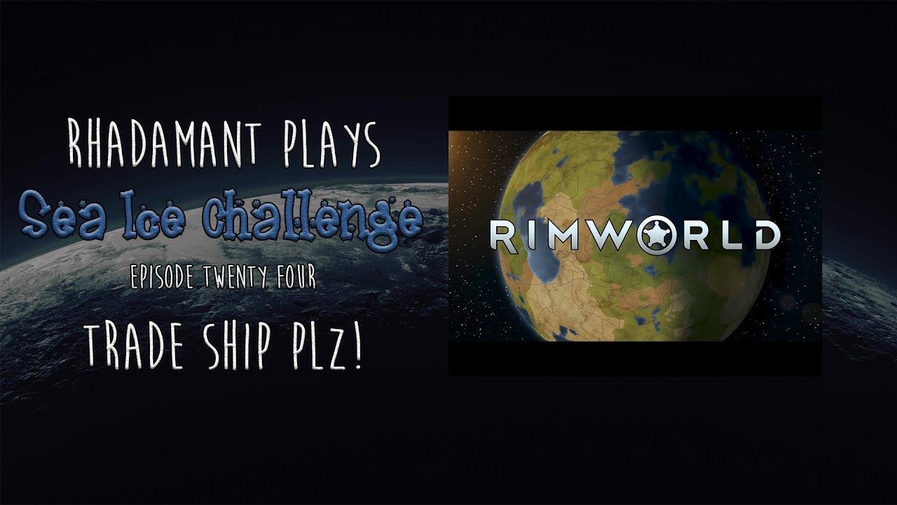 RimWorld 1 0 / Sea Ice Challenge / EP 24 / Trade Ship Plz!