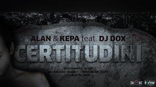 Repeat youtube video ALAN & KEPA - Certitudini  ( feat. DJ DOX )