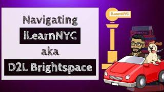 Navigating iLearnNYC aka D2L Brightspace