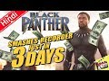 Black Panther Smashes Rec At Box Office Just In 3 Days [Explained In Hindi]
