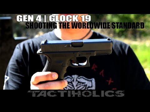 Gen 4 | Glock 19 | Shooting The Worldwide Standard - Tactiholics™