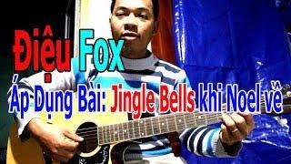 Tự Học Đàn Guitar: ĐIỆU FOX  Áp Dụng Bài Jingle Bells TRONG DỊP NOEL