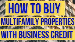 How to Buy Multifamily Properties with Business Credit (pt 1)