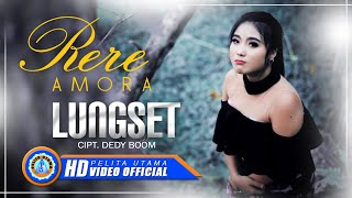 Rere Amora - LUNGSET ( Official Music Video ) [HD]
