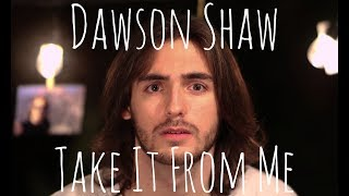 Dawson Shaw - Take It From Me (Official Music Video)