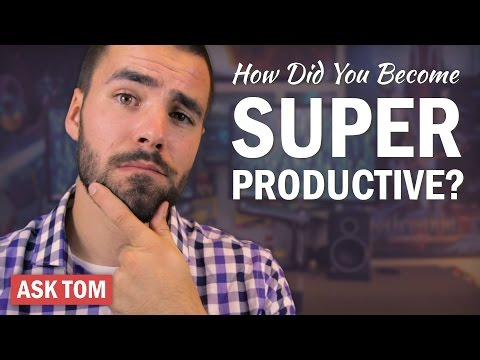 How Did You Become Super Productive? - Ask Tom