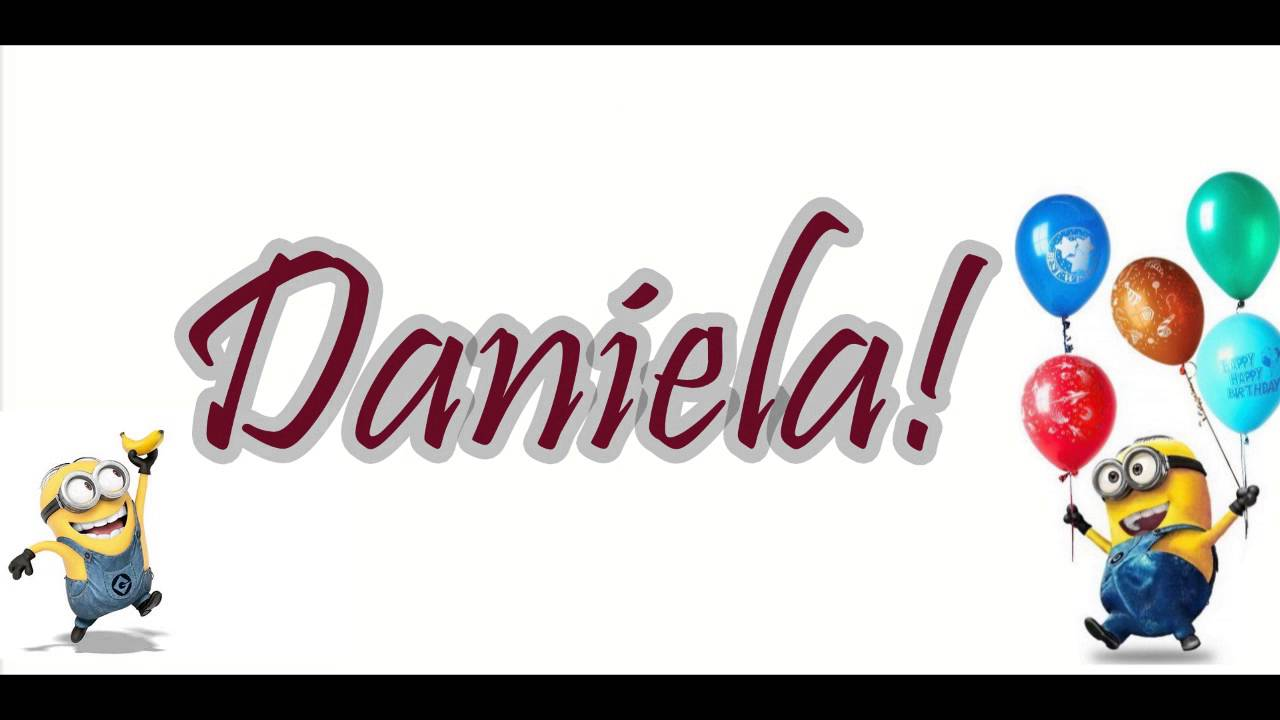 Happy Birthday Daniela From Minions Youtube