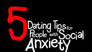 5 Social Anxiety Dating Tips