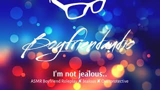 I'm Not Jealous.. [Jealous Boyfriend] ASMR