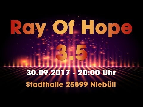 Ray Of Hope - Show-Info - 30.09.17 - Stadthalle Niebüll