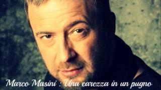 Marco Masini : Una carezza in un pugno