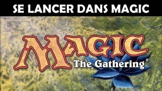 Magic: The Gathering - Guide pour bien débuter ou reprendre !