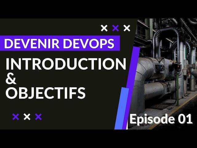 DEVENIR DEVOPS - 1.1. PRÉSENTATION ET OBJECTIFS   FR