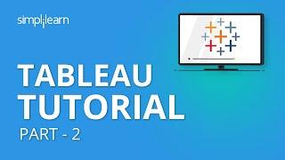 Tableau Tutorial Part - 2 | Tableau Tutorial For Beginners Part - 2 | Tableau Training | Simplilearn